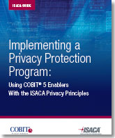 Implementing a Privacy Protection Program: Using COBIT 5 Enablers With the ISACA Privacy Principles